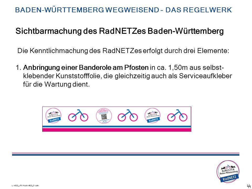 L:\4622_LRVN\pptx\4622_31.pptx 11 Sichtbarmachung des RadNETZes Baden-Württemberg Die Kenntlichmachung des RadNETZes erfolgt durch drei Elemente: 1. A