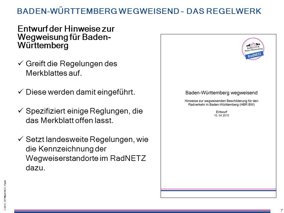 7 L:\4622_LRVN\pptx\4622_31.pptx 7 Entwurf der Hinweise zur Wegweisung für Baden- Württemberg Greift die Regelungen des Merkblattes auf. Diese werden