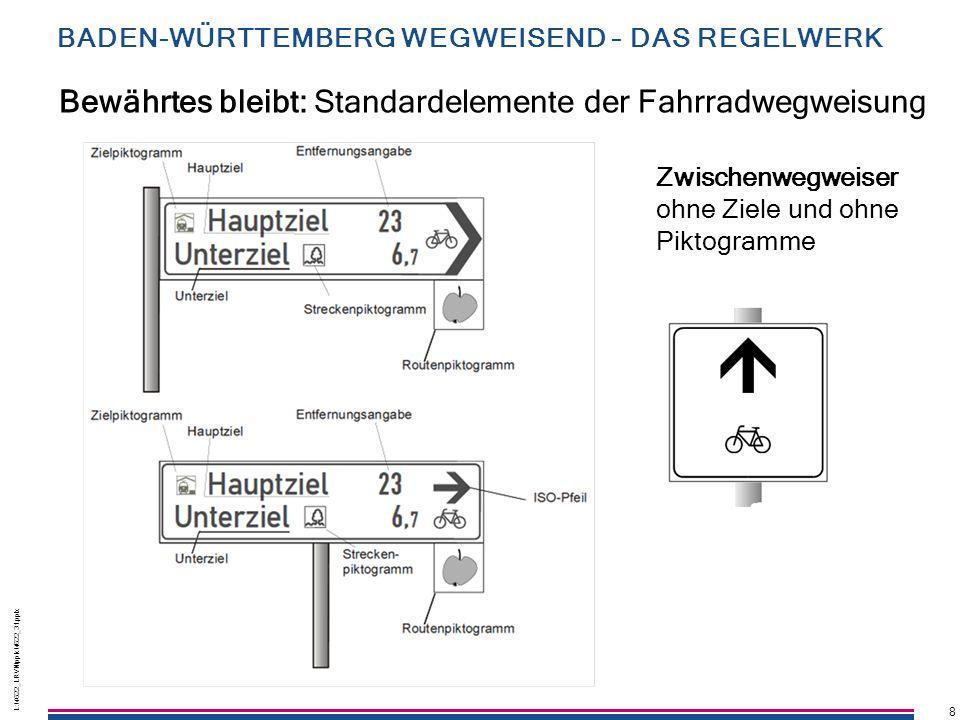 8 L:\4622_LRVN\pptx\4622_31.pptx 8 Zwischenwegweiser ohne Ziele und ohne Piktogramme Bewährtes bleibt: Standardelemente der Fahrradwegweisung BADEN-WÜ