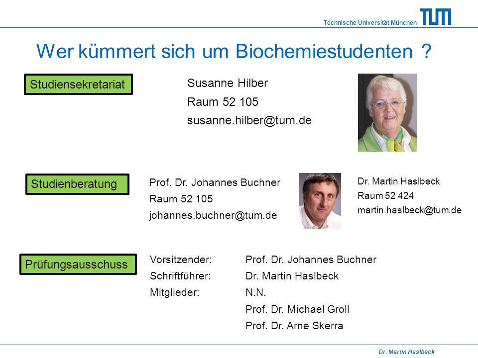 Technische Universität München Dr. Martin Haslbeck Wer kümmert sich um Biochemiestudenten ? Studienberatung Prüfungsausschuss Studiensekretariat Susan