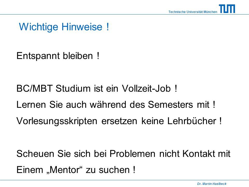 Technische Universität München Dr. Martin Haslbeck Wichtige Hinweise ! Entspannt bleiben ! BC/MBT Studium ist ein Vollzeit-Job ! Lernen Sie auch währe