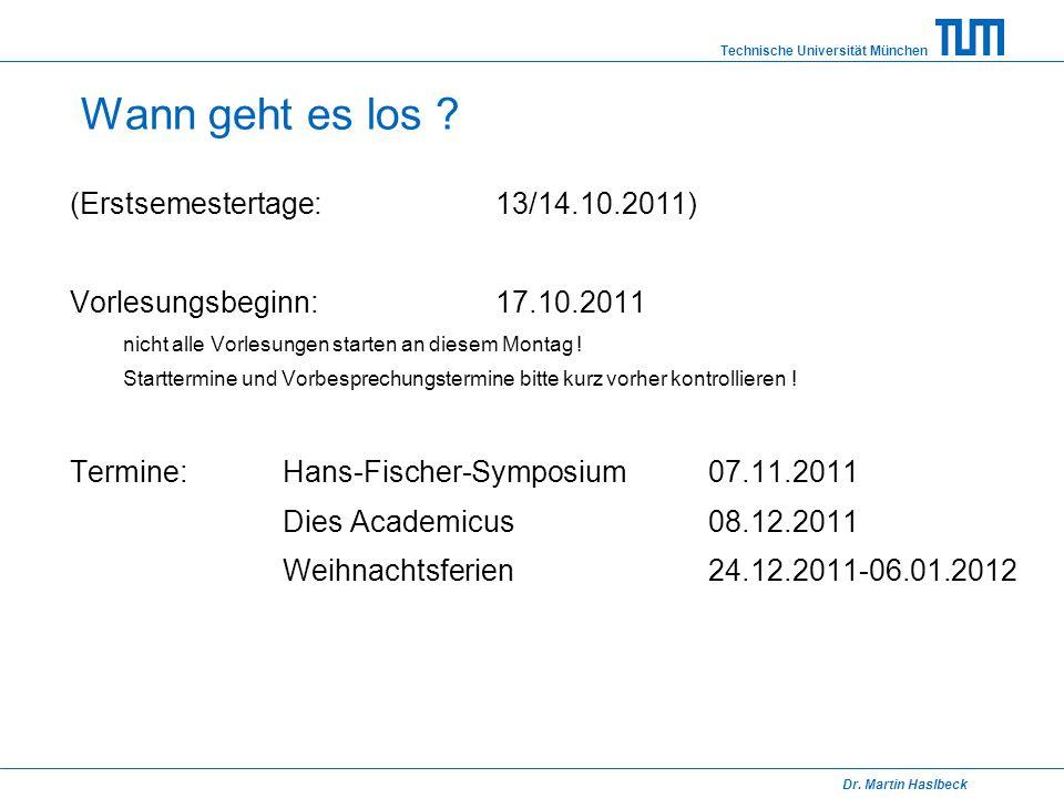 Technische Universität München Dr. Martin Haslbeck Wann geht es los ? (Erstsemestertage:13/14.10.2011) Vorlesungsbeginn:17.10.2011 nicht alle Vorlesun