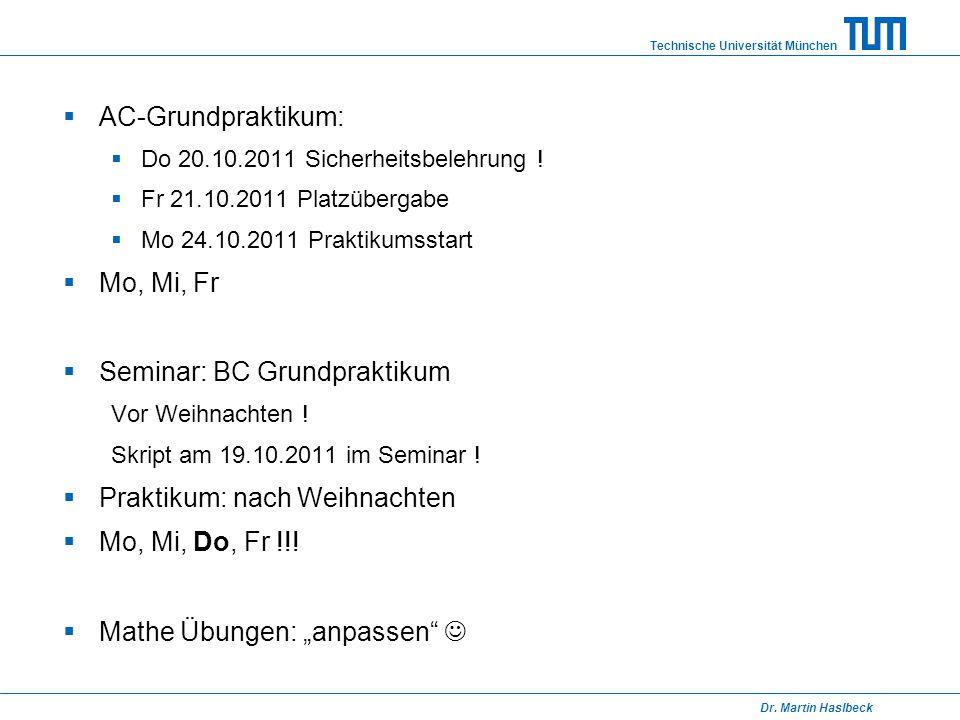 Technische Universität München Dr. Martin Haslbeck  AC-Grundpraktikum:  Do 20.10.2011 Sicherheitsbelehrung !  Fr 21.10.2011 Platzübergabe  Mo 24.1