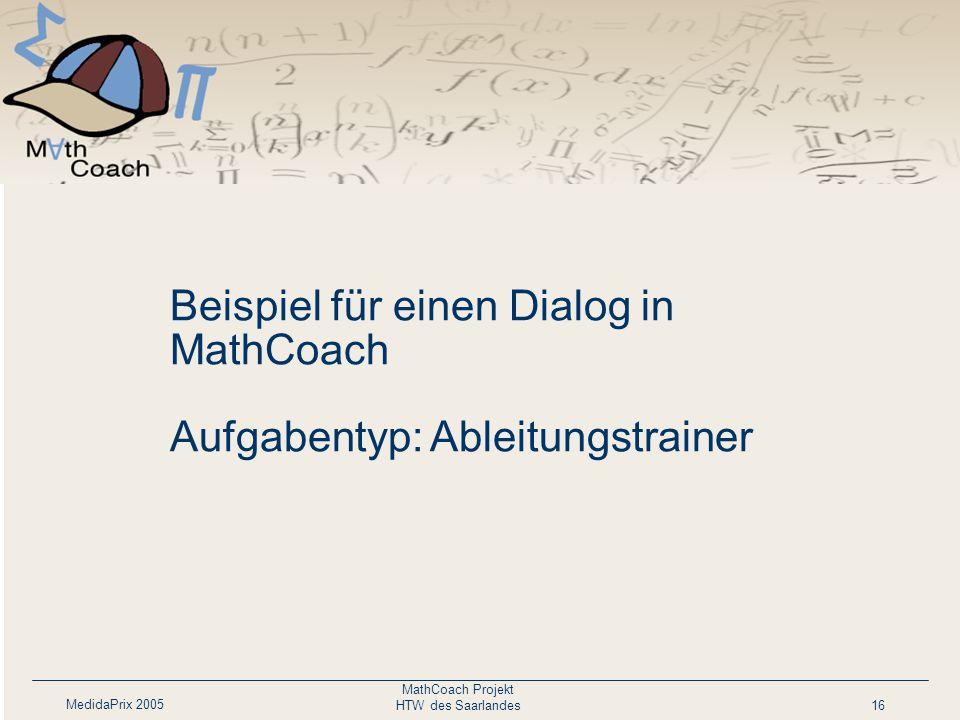 MedidaPrix 2005 MathCoach Projekt HTW des Saarlandes16 Beispiel für einen Dialog in MathCoach Aufgabentyp: Ableitungstrainer
