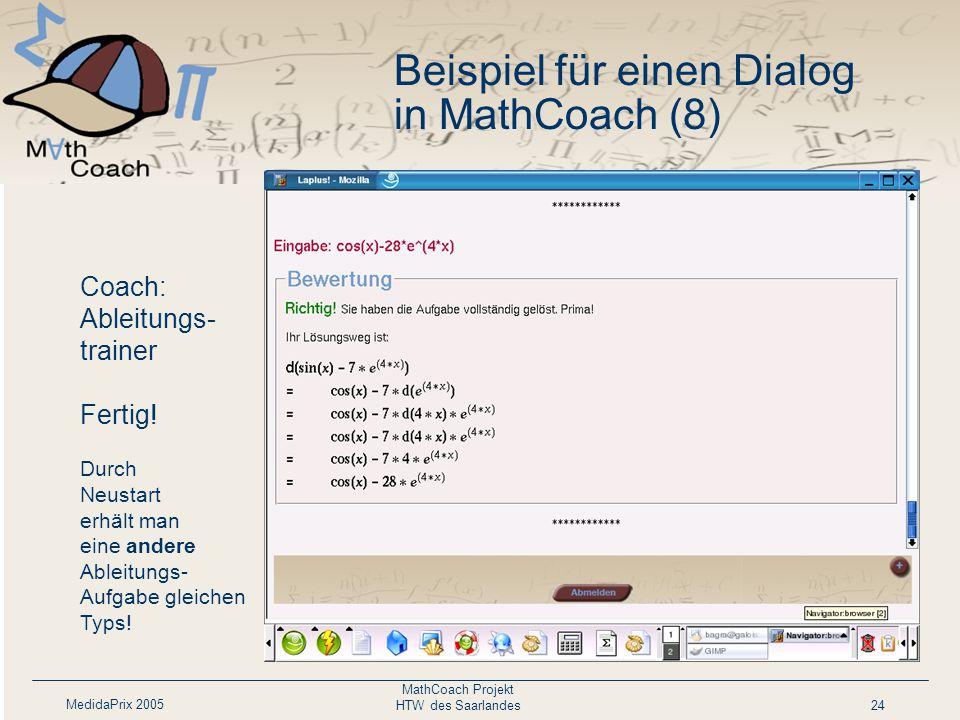 MedidaPrix 2005 MathCoach Projekt HTW des Saarlandes24 Beispiel für einen Dialog in MathCoach (8) Coach: Ableitungs- trainer Fertig.