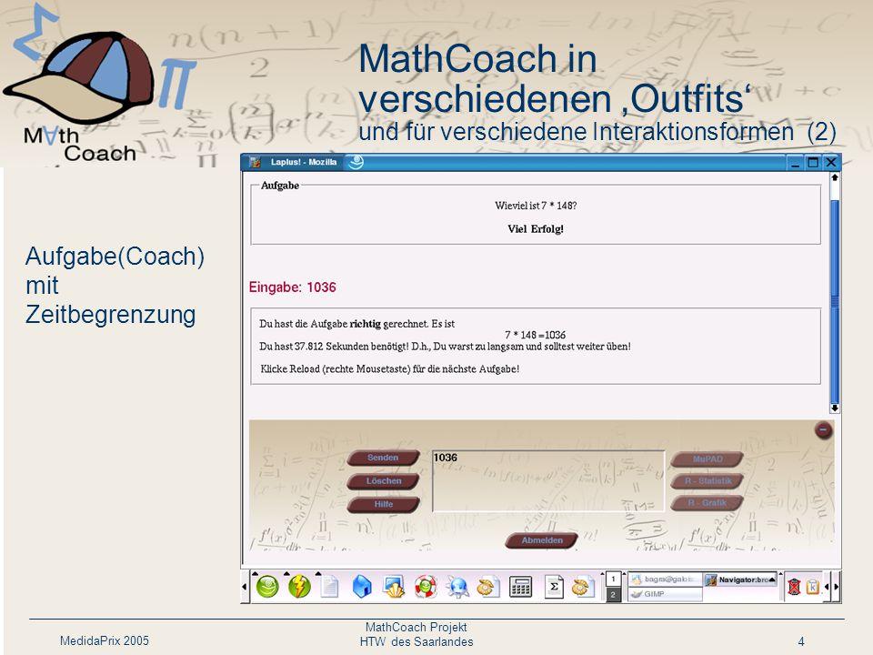MedidaPrix 2005 MathCoach Projekt HTW des Saarlandes5 MathCoach in verschiedenen 'Outfits' und für verschiedene Interaktionsformen (3) Coach (Muplet) zur Matrizen- Rechnung Berechnung der Inversen der Matrix 1,2,3 3,4,1 0,0,1