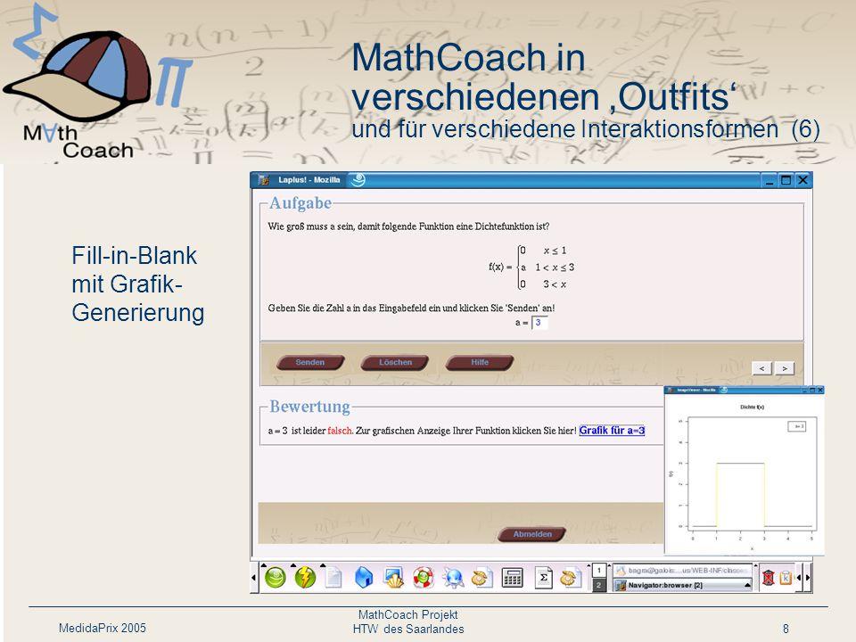 MedidaPrix 2005 MathCoach Projekt HTW des Saarlandes9 Fill-in-Blank mit mathemati- schen Symbolen MathCoach in verschiedenen 'Outfits' und für verschiedene Interaktionsformen (7)