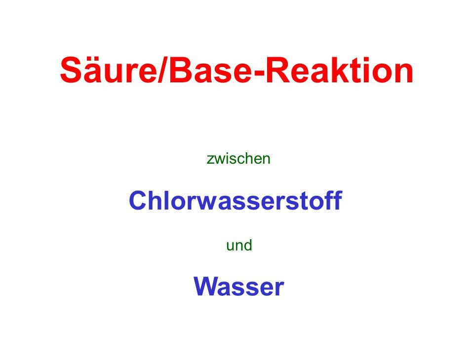 Säure/Base-Reaktion Wasser Chlorwasserstoff zwischen und