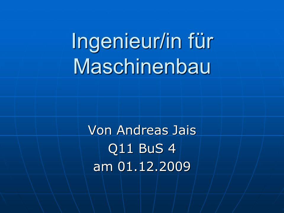 Ingenieur/in für Maschinenbau Von Andreas Jais Q11 BuS 4 am 01.12.2009
