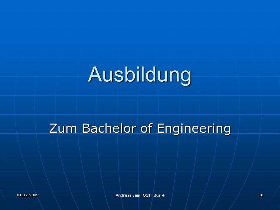 01.12.2009 Andreas Jais Q11 Bus 4 10 Ausbildung Zum Bachelor of Engineering
