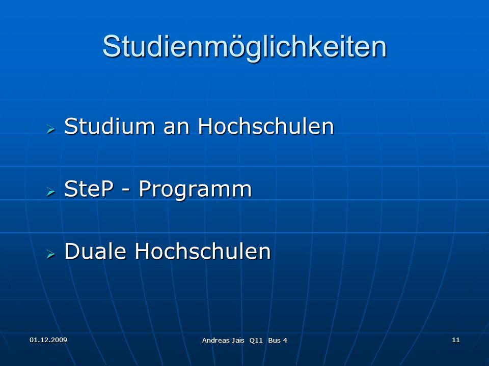 01.12.2009 Andreas Jais Q11 Bus 4 11 Studienmöglichkeiten  Studium an Hochschulen  SteP - Programm  Duale Hochschulen