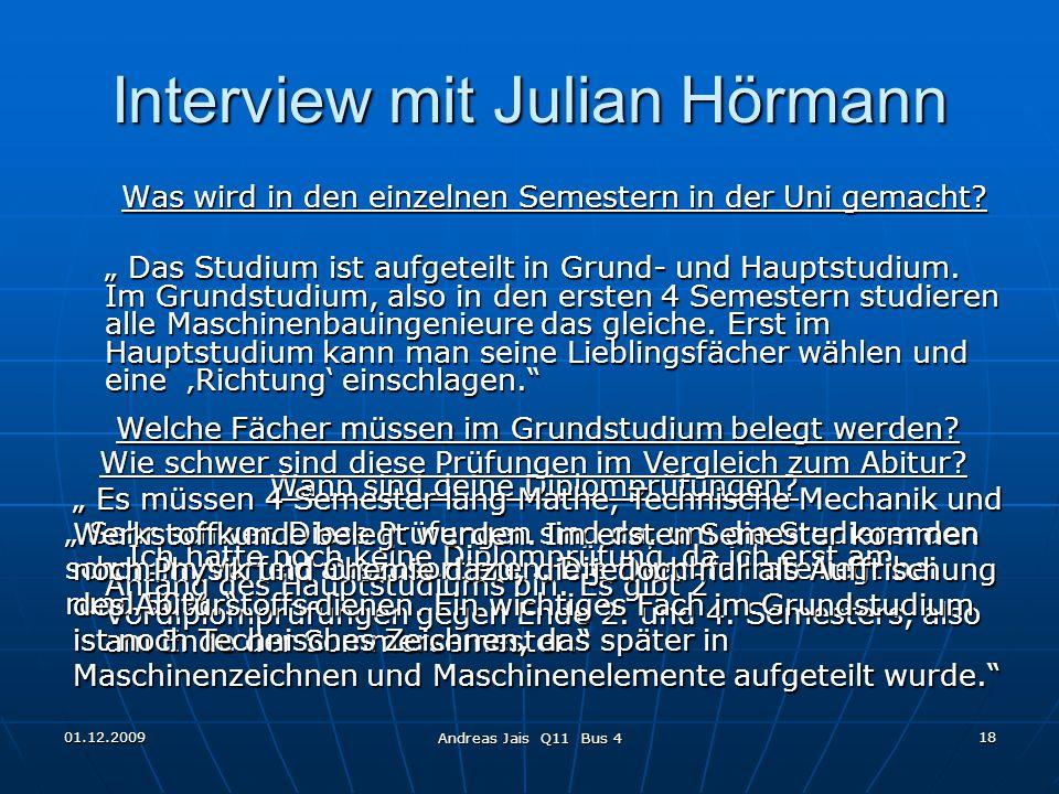 01.12.2009 Andreas Jais Q11 Bus 4 18 Interview mit Julian Hörmann Was wird in den einzelnen Semestern in der Uni gemacht.