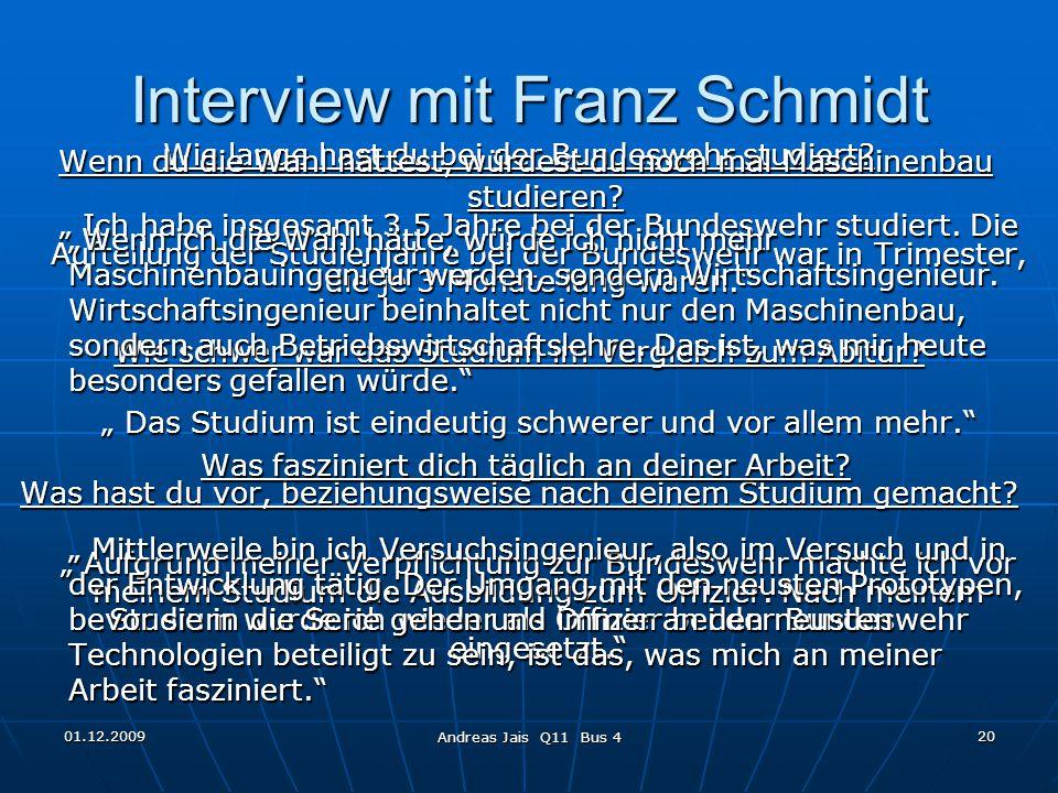 01.12.2009 Andreas Jais Q11 Bus 4 20 Interview mit Franz Schmidt Wie lange hast du bei der Bundeswehr studiert.