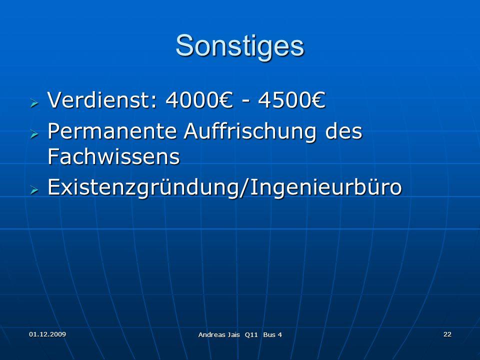 01.12.2009 Andreas Jais Q11 Bus 4 22 Sonstiges  Verdienst: 4000€ - 4500€  Permanente Auffrischung des Fachwissens  Existenzgründung/Ingenieurbüro