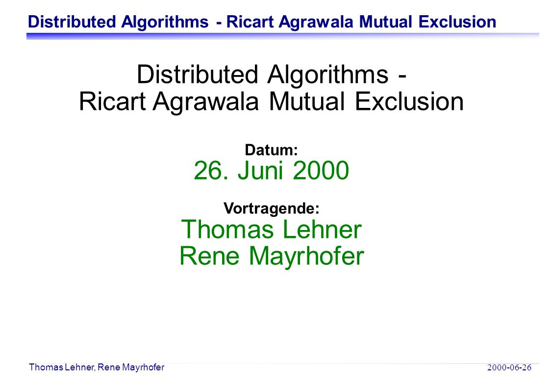 Distributed Algorithms - Ricart Agrawala Mutual Exclusion 2000-06-26 Thomas Lehner, Rene Mayrhofer public void main() { Random rand = new Random(); GlobalAssertion safety = new CriticalRegionConflict(), liveness = new CriticalRegionLockout(); while (true) { assert(safety); assert(liveness); /* first the tree construction routines */ int received = in().select(2); if (received >= 0) { synchronized (this) { Msg msg = (Msg) in(received).receive(); if (msg.time.clock > clock) clock = msg.time.clock; clock++; history[received].add(msg); // respond to try requests from other nodes if (msg.type == Msg.TRY && received != index) handleTryMessage(received, msg); // check if the critical region can be entered now if (region == T && checkOkMsgsReceived()) { clock++; region = C; // the last try is invalid now lastTryTime = null; } // simulate the user here...