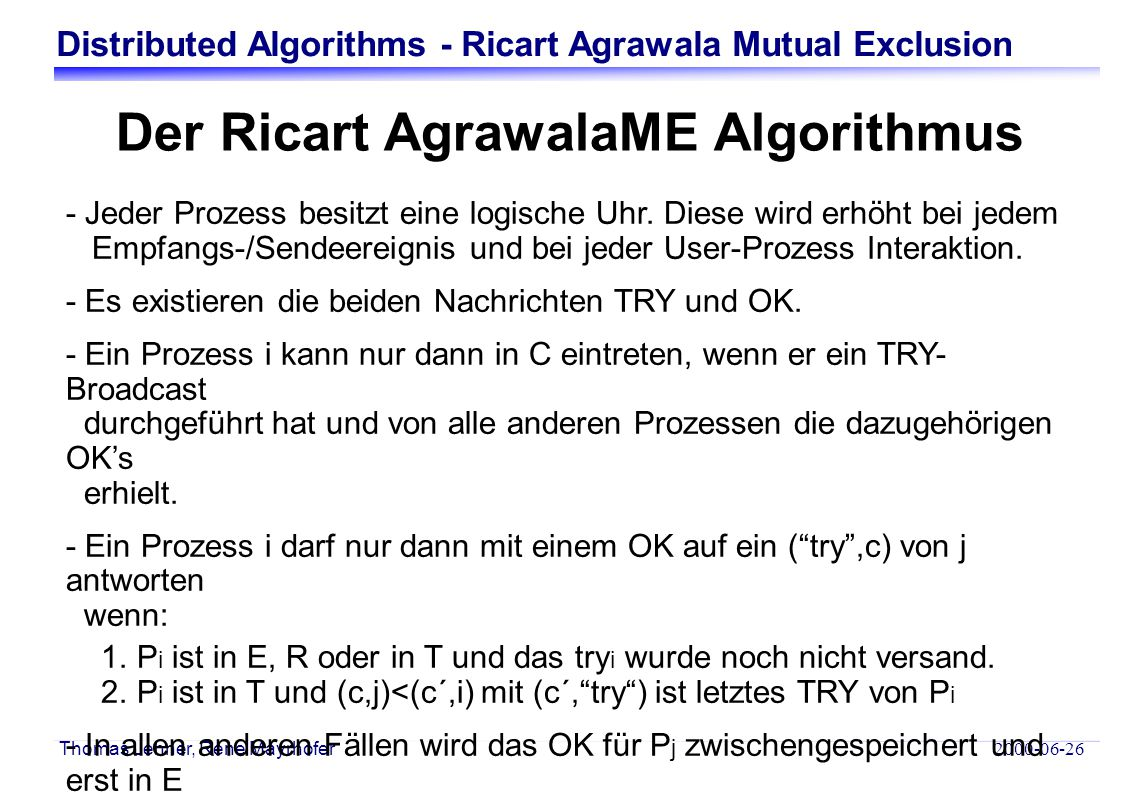 Distributed Algorithms - Ricart Agrawala Mutual Exclusion 2000-06-26 Thomas Lehner, Rene Mayrhofer class CriticalRegionConflict extends GlobalAssertion { private Vector procsInCR = new Vector(); public boolean assert(Program progs[]) { int numOfProcsInCR = 0; procsInCR.removeAllElements(); for (int i=0; i<progs.length; i++) { if (((Prog) progs[i]).region == Prog.C) { numOfProcsInCR++; procsInCR.add(new Integer(i)); } return numOfProcsInCR <= 1; } public String getText() { String text = Processes in the critical region: ; for (int i=0; i<procsInCR.size(); i++) text += procsInCR.get(i) + ; return text; }
