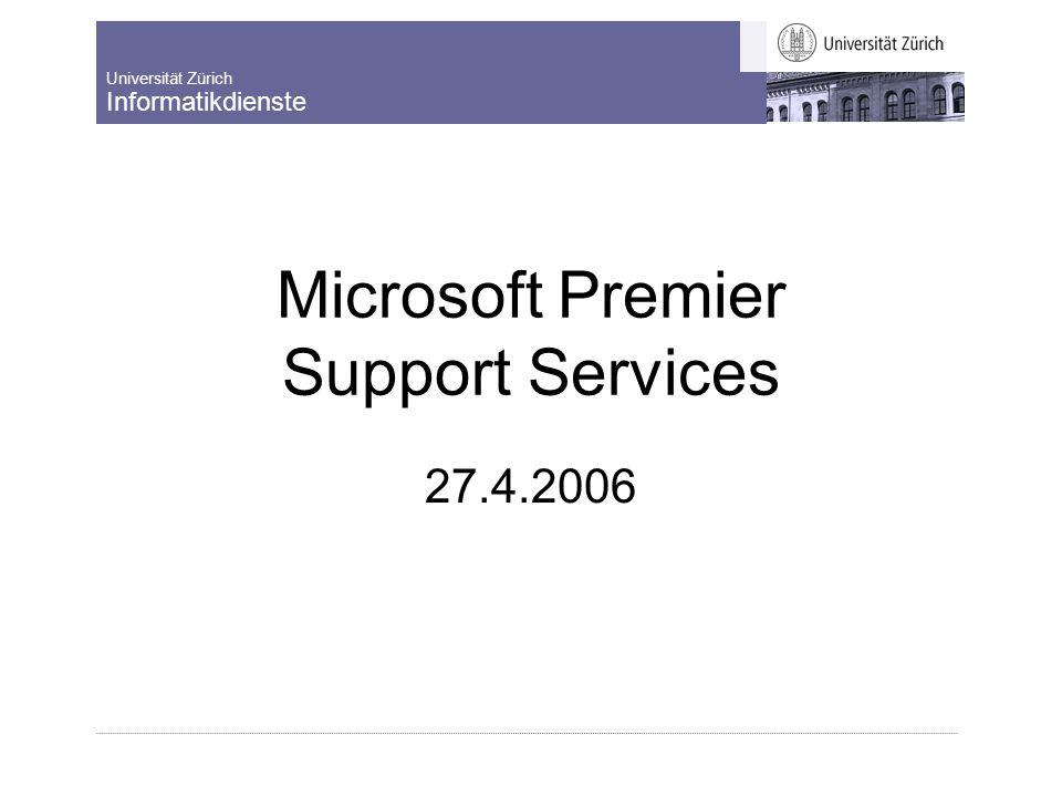 Universität Zürich Informatikdienste Microsoft Premier Support Services 27.4.2006