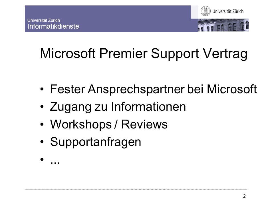 Universität Zürich Informatikdienste 2 Microsoft Premier Support Vertrag Fester Ansprechspartner bei Microsoft Zugang zu Informationen Workshops / Rev
