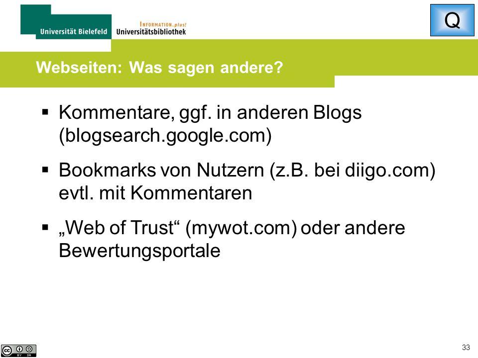 33 Webseiten: Was sagen andere?  Kommentare, ggf. in anderen Blogs (blogsearch.google.com)  Bookmarks von Nutzern (z.B. bei diigo.com) evtl. mit Kom