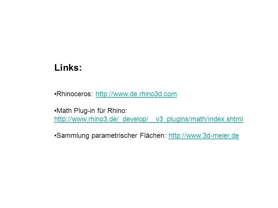 Links: Rhinoceros: http://www.de.rhino3d.comhttp://www.de.rhino3d.com Math Plug-in für Rhino: http://www.rhino3.de/_develop/__v3_plugins/math/index.sh