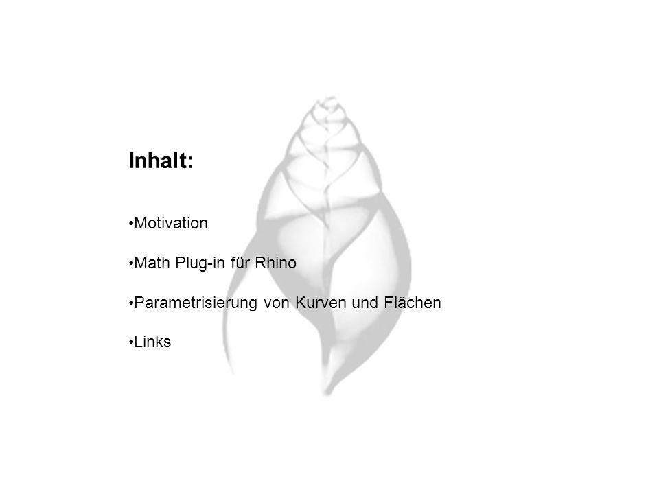 Inhalt: Motivation Math Plug-in für Rhino Parametrisierung von Kurven und Flächen Links