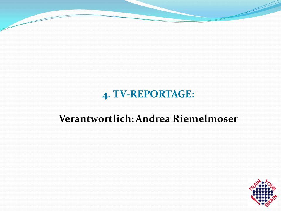 4. TV-REPORTAGE: Verantwortlich: Andrea Riemelmoser