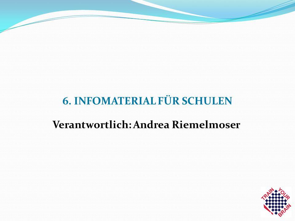 6. INFOMATERIAL FÜR SCHULEN Verantwortlich: Andrea Riemelmoser