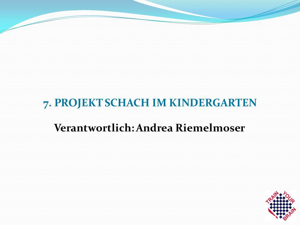 7. PROJEKT SCHACH IM KINDERGARTEN Verantwortlich: Andrea Riemelmoser