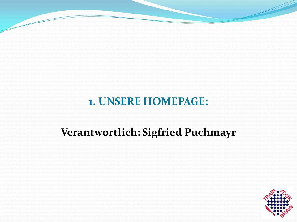1. UNSERE HOMEPAGE: Verantwortlich: Sigfried Puchmayr