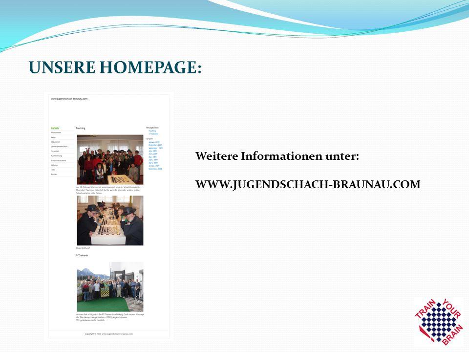 UNSERE HOMEPAGE: Weitere Informationen unter: WWW.JUGENDSCHACH-BRAUNAU.COM