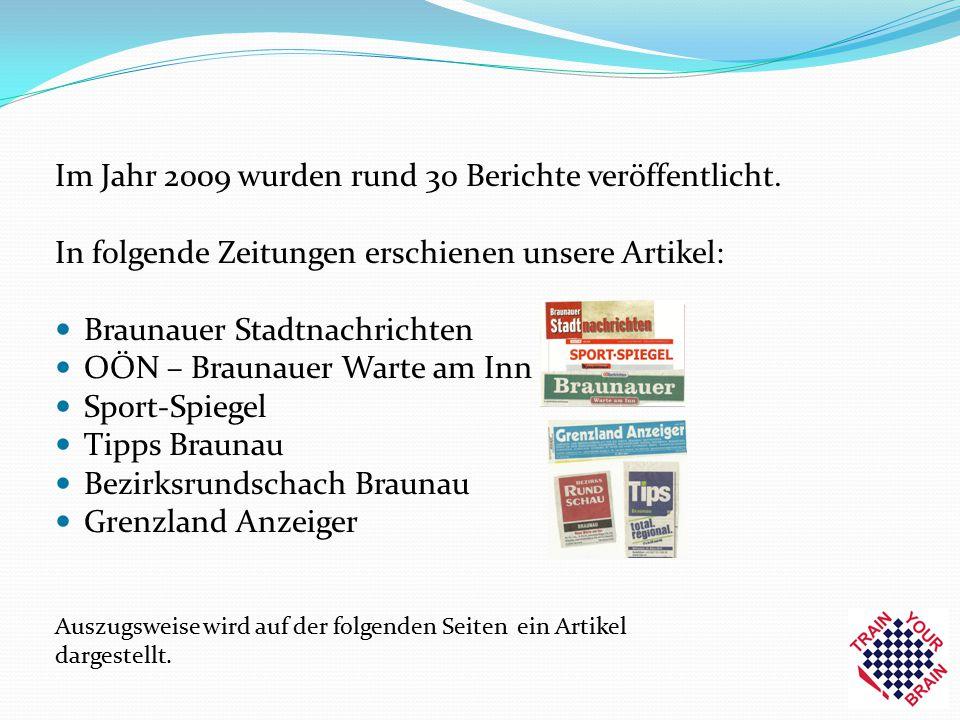 Im Jahr 2009 wurden rund 30 Berichte veröffentlicht. In folgende Zeitungen erschienen unsere Artikel: Braunauer Stadtnachrichten OÖN – Braunauer Warte