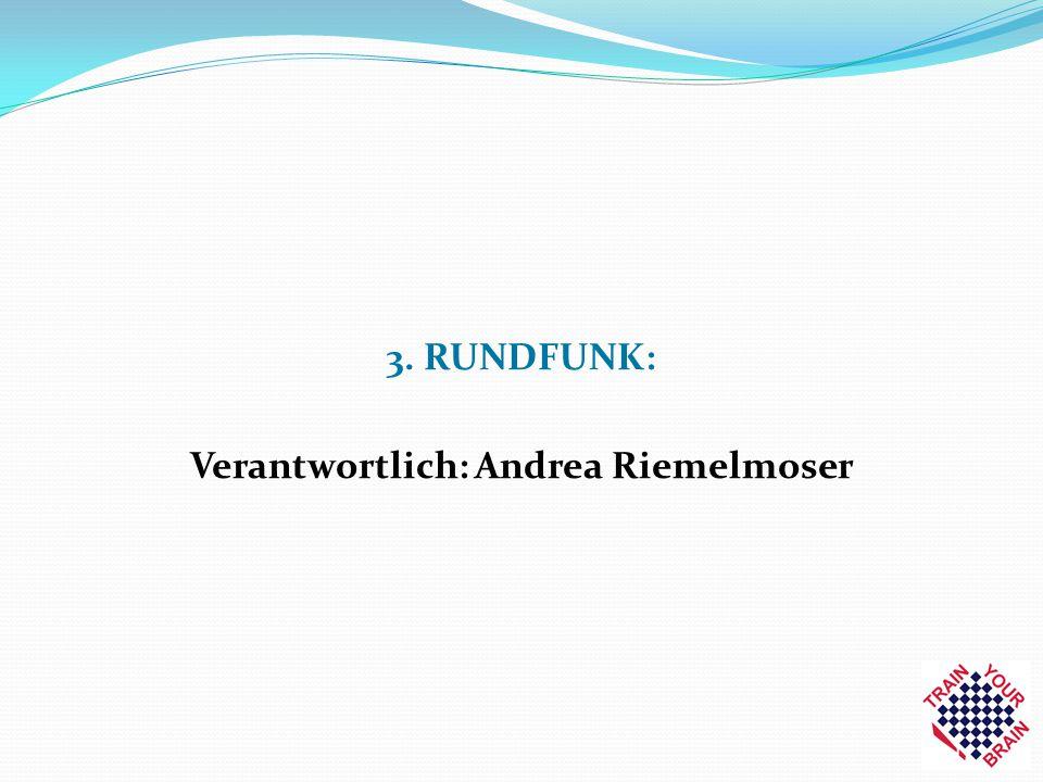 3. RUNDFUNK: Verantwortlich: Andrea Riemelmoser