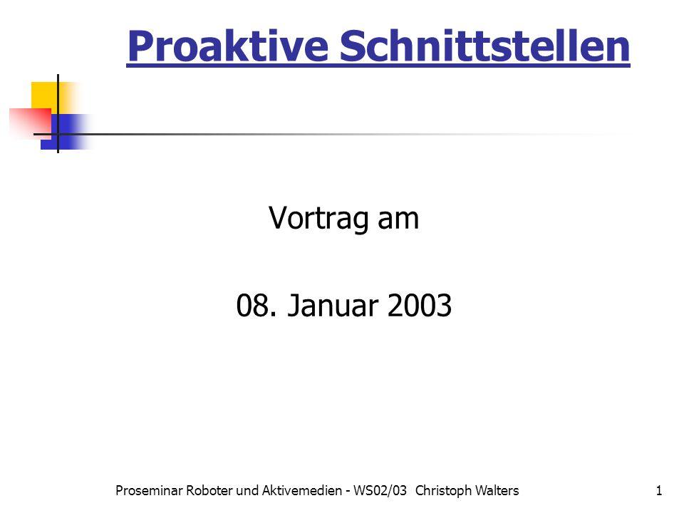 Proseminar Roboter und Aktivemedien - WS02/03 Christoph Walters2 Proaktive Schnittstellen Einleitung Gliederung Begriffsdefinition Fallbeispiele Schlußfolgerung