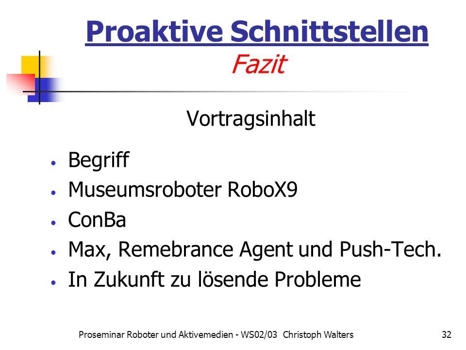 Proseminar Roboter und Aktivemedien - WS02/03 Christoph Walters32 Proaktive Schnittstellen Fazit Vortragsinhalt Begriff Museumsroboter RoboX9 ConBa Max, Remebrance Agent und Push-Tech.