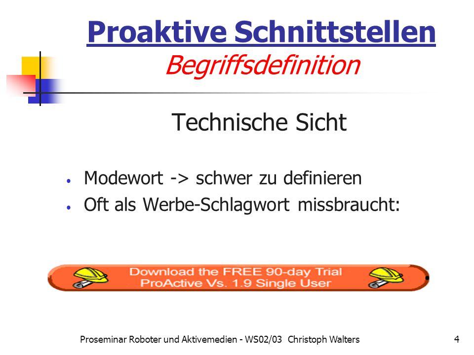 Proseminar Roboter und Aktivemedien - WS02/03 Christoph Walters5 Proaktive Schnittstellen Begriffsdefinition Typisches Beispiel für Proaktivität im Internet