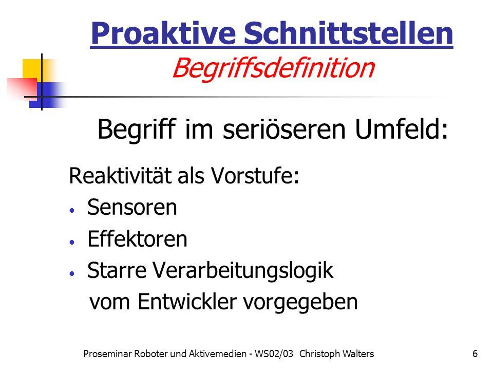 Proseminar Roboter und Aktivemedien - WS02/03 Christoph Walters17 Proaktive Schnittstellen Fallbeispiele – RoboX9