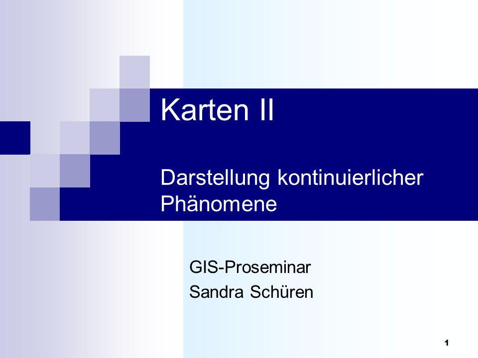 1 Karten II Darstellung kontinuierlicher Phänomene GIS-Proseminar Sandra Schüren