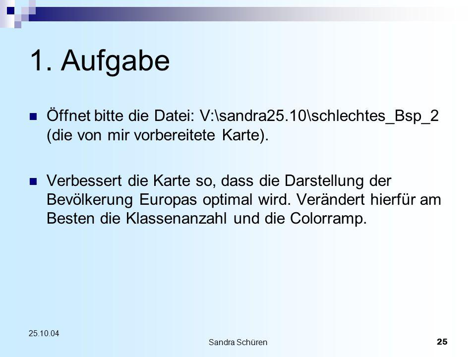 Sandra Schüren25 25.10.04 1. Aufgabe Öffnet bitte die Datei: V:\sandra25.10\schlechtes_Bsp_2 (die von mir vorbereitete Karte). Verbessert die Karte so
