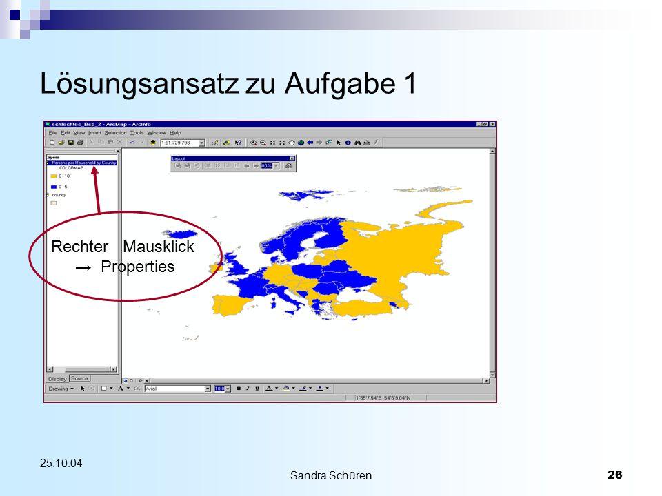 Sandra Schüren26 25.10.04 Lösungsansatz zu Aufgabe 1 Rechter Mausklick → Properties
