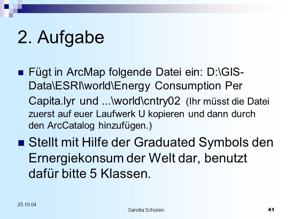 Sandra Schüren41 25.10.04 2. Aufgabe Fügt in ArcMap folgende Datei ein: D:\GIS- Data\ESRI\world\Energy Consumption Per Capita.lyr und...\world\cntry02