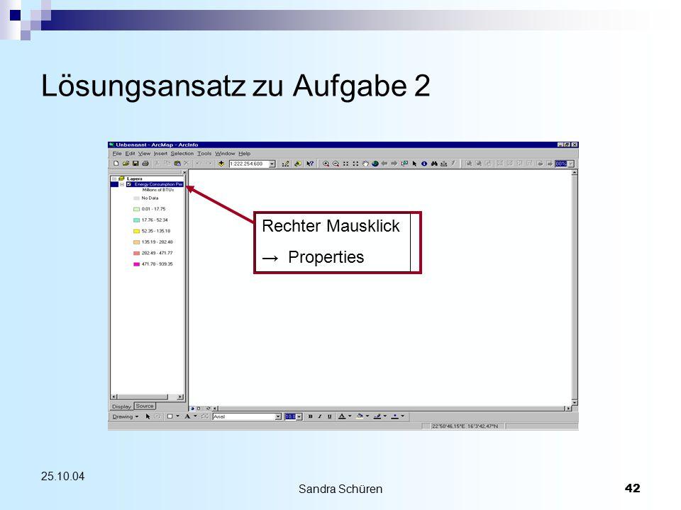 Sandra Schüren42 25.10.04 Lösungsansatz zu Aufgabe 2 Rechter Mausklick → Properties