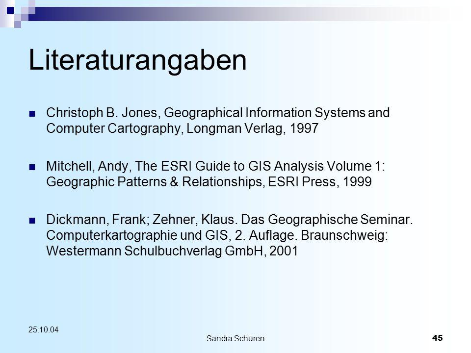 Sandra Schüren45 25.10.04 Literaturangaben Christoph B. Jones, Geographical Information Systems and Computer Cartography, Longman Verlag, 1997 Mitchel