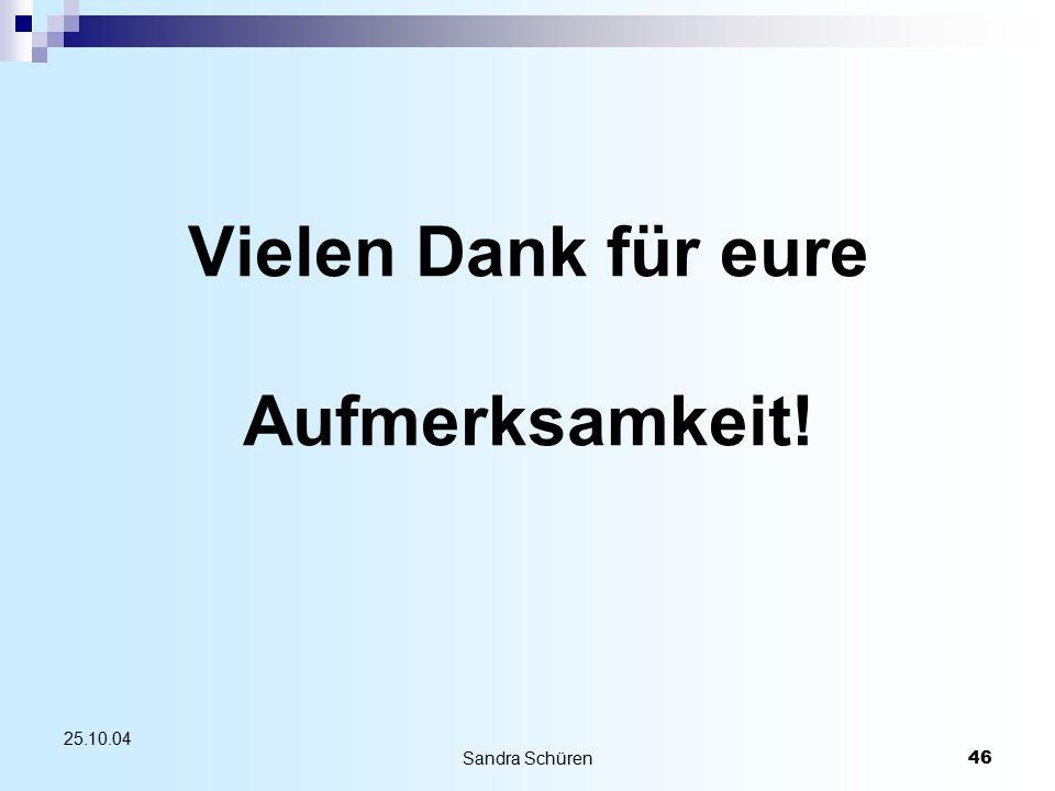 Sandra Schüren46 25.10.04 Vielen Dank für eure Aufmerksamkeit!