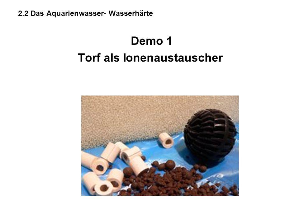 2.2 Das Aquarienwasser- Wasserhärte Demo 1 Torf als Ionenaustauscher