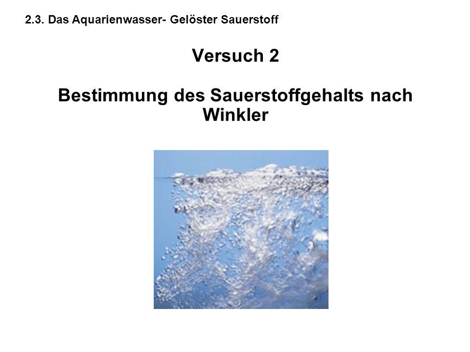Versuch 2 Bestimmung des Sauerstoffgehalts nach Winkler 2.3. Das Aquarienwasser- Gelöster Sauerstoff
