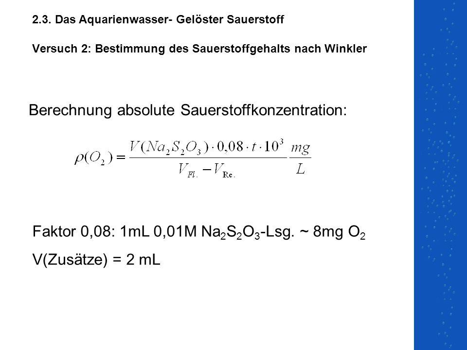 Versuch 2: Bestimmung des Sauerstoffgehalts nach Winkler Berechnung absolute Sauerstoffkonzentration: Faktor 0,08: 1mL 0,01M Na 2 S 2 O 3 -Lsg. ~ 8mg