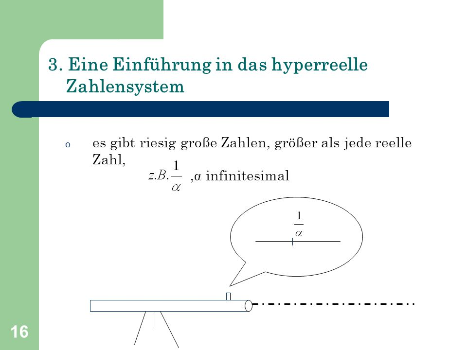 16 3. Eine Einführung in das hyperreelle Zahlensystem o es gibt riesig große Zahlen, größer als jede reelle Zahl,, infinitesimal