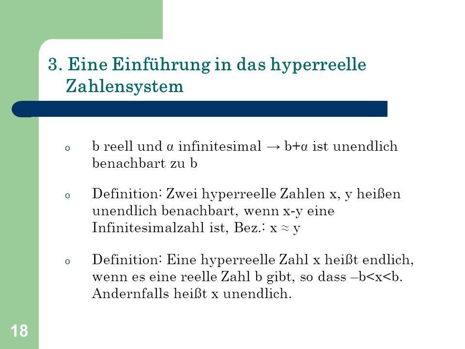 18 3. Eine Einführung in das hyperreelle Zahlensystem o b reell und  infinitesimal → b+ ist unendlich benachbart zu b o Definition: Zwei hyperreelle