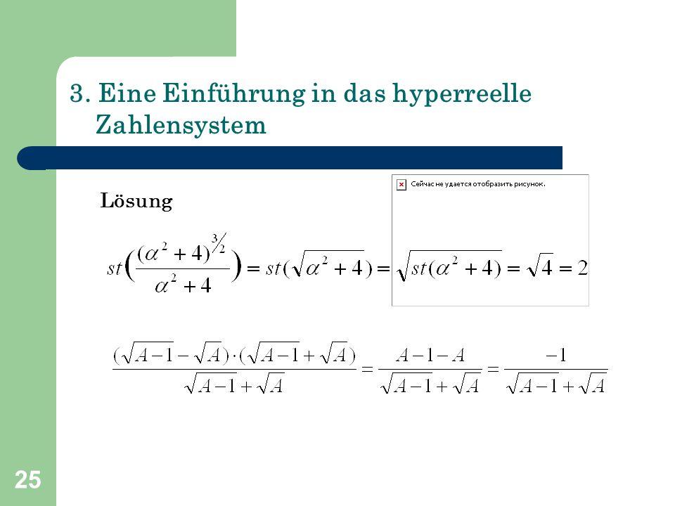 25 3. Eine Einführung in das hyperreelle Zahlensystem Lösung