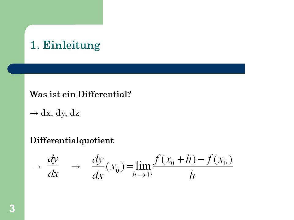 3 1. Einleitung Was ist ein Differential? → dx, dy, dz Differentialquotient → →